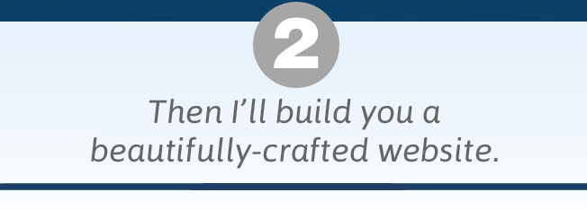 Then I'll build you a beautifully-crafted website.