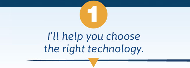 I'll help you choose the right technology.